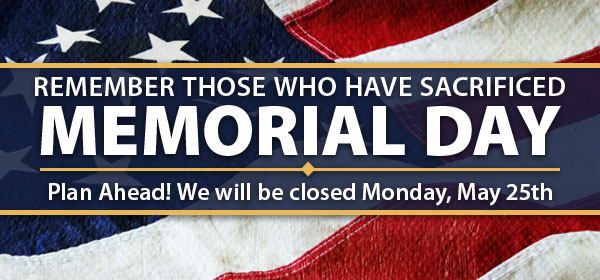 Memorial Day: We Will Be Closed On Monday, May 25th