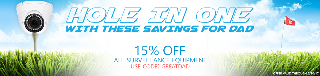 Father's Day Savings on High Definition CCTV Surveillance Equipment